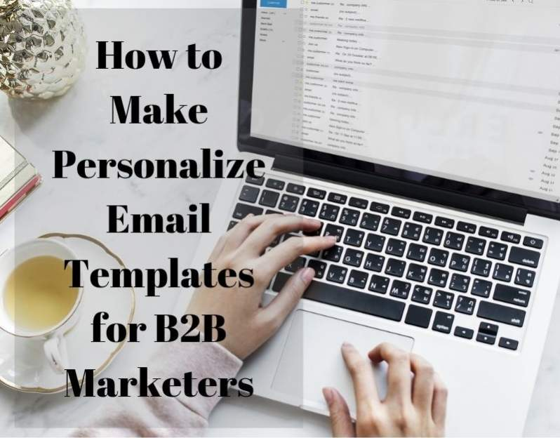 How to Create Personalize Email Templates for B2B Buyers to Get More