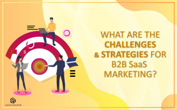 Challenges and Strategies For B2B SaaS Marketing