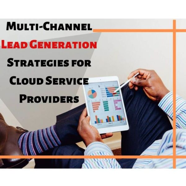 Multi-Channel Lead Generation Strategies for Cloud Service Providers