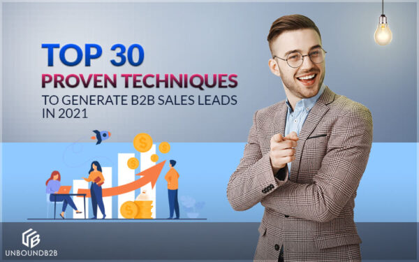 Top 30 Proven Techniques To Generate B2B Sales Leads In 2021