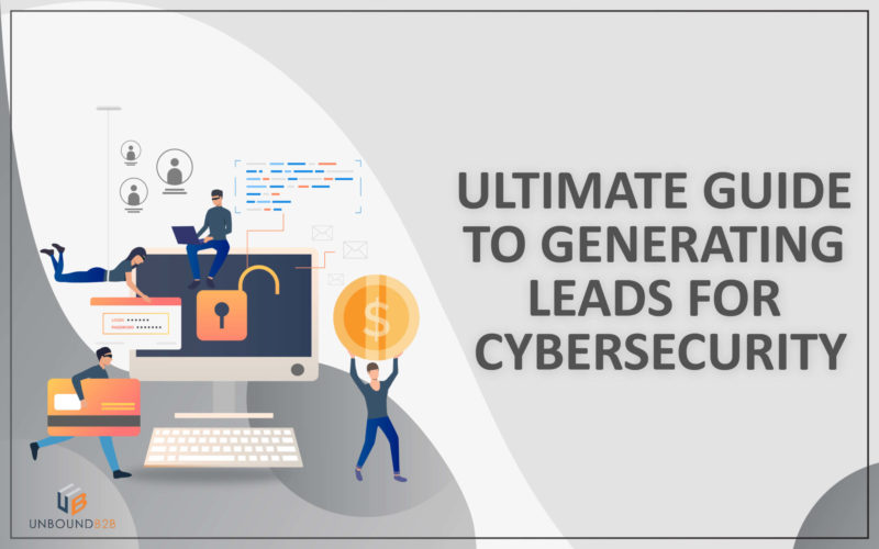 Ultimate Guide to Generating Leads for Cybersecurity