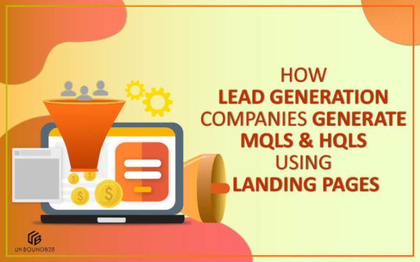 How Lead Generation Companies Generate MQLs and HQLs