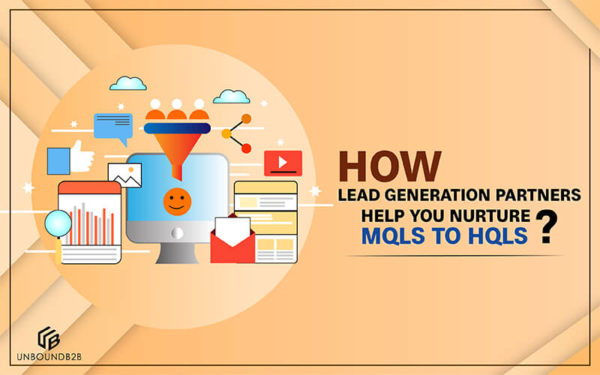 How Lead Generation Partners Help You Nurture MQLs To HQLs