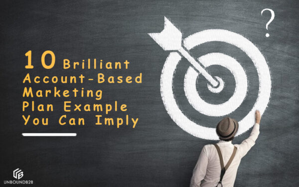 10 Brilliant Account-Based Marketing Plan Example You Can Imply