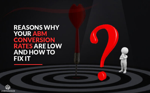 Reasons Why Your ABM Conversion Rates Are Low and How to Fix It