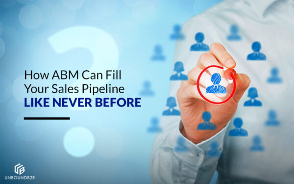 How ABM Can Fill Your Sales Pipeline Like Never Before